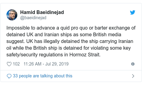 Twitter post by @baeidinejad: Impossible to advance a quid pro quo or barter exchange of detained UK and Iranian ships as some British media suggest. UK has illegally detained the ship carrying Iranian oil while the British ship is detained for violating some key safety/security regulations in Hormoz Strait.