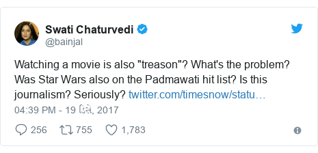 """Twitter post by @bainjal: Watching a movie is also """"treason""""? What's the problem? Was Star Wars also on the Padmawati hit list? Is this journalism? Seriously?"""