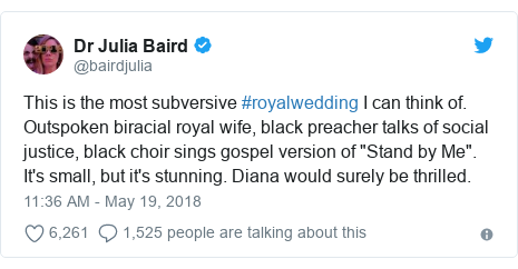 "Twitter post by @bairdjulia: This is the most subversive #royalwedding I can think of. Outspoken biracial royal wife, black preacher talks of social justice, black choir sings gospel version of ""Stand by Me"". It's small, but it's stunning. Diana would surely be thrilled."