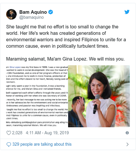 Twitter post by @bamaquino: She taught me that no effort is too small to change the world. Her life's work has created generations of environmental warriors and inspired Filipinos to unite for a common cause, even in politically turbulent times.Maraming salamat, Ma'am Gina Lopez. We will miss you.
