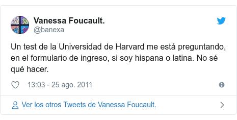 Publicación de Twitter por @banexa: Un test de la Universidad de Harvard me está preguntando, en el formulario de ingreso, si soy hispana o latina. No sé qué hacer.