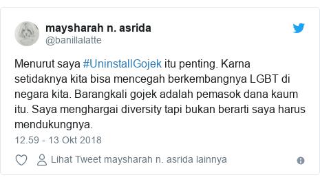 Twitter pesan oleh @banillalatte: Menurut saya #UninstallGojek itu penting. Karna setidaknya kita bisa mencegah berkembangnya LGBT di negara kita. Barangkali gojek adalah pemasok dana kaum itu. Saya menghargai diversity tapi bukan berarti saya harus mendukungnya.