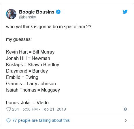 Twitter post by @bansky: who yal think is gonna be in space jam 2? my guesses Kevin Hart = Bill MurrayJonah Hill = NewmanKristaps = Shawn BradleyDraymond = BarkleyEmbiid = EwingGiannis = Larry JohnsonIsaiah Thomas = Muggseybonus  Jokic = Vlade