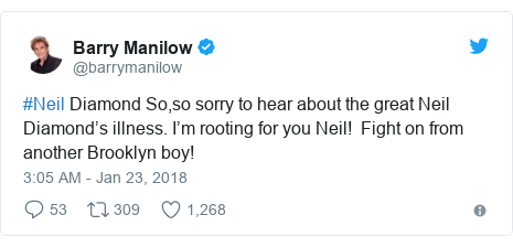 Twitter post by @barrymanilow: #Neil Diamond So,so sorry to hear about the great Neil Diamond's illness. I'm rooting for you Neil!  Fight on from another Brooklyn boy!