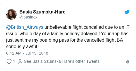 Twitter post by @basiacx: @British_Airways unbelievable flight cancelled due to an IT issue, whole day of a family holiday delayed ! Your app has just sent me my boarding pass for the cancelled flight BA seriously awful !