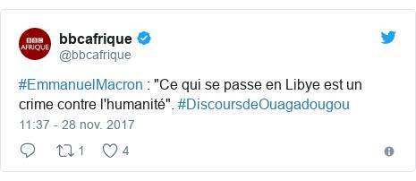 """Twitter publication par @bbcafrique: #EmmanuelMacron   """"Ce qui se passe en Libye est un crime contre l'humanité"""". #DiscoursdeOuagadougou"""