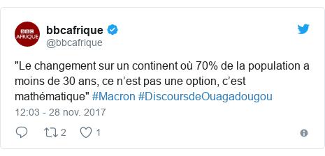 """Twitter publication par @bbcafrique: """"Le changement sur un continent où 70% de la population a moins de 30 ans, ce n'est pas une option, c'est mathématique"""" #Macron #DiscoursdeOuagadougou"""