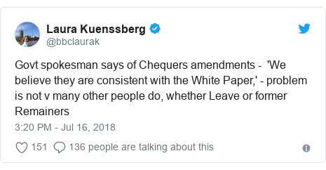 Twitter post by @bbclaurak: Govt spokesman says of Chequers amendments -  'We believe they are consistent with the White Paper,' - problem is not v many other people do, whether Leave or former Remainers