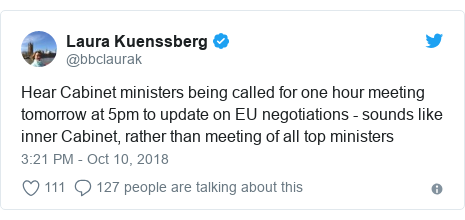 Twitter post by @bbclaurak: Hear Cabinet ministers being called for one hour meeting tomorrow at 5pm to update on EU negotiations - sounds like inner Cabinet, rather than meeting of all top ministers