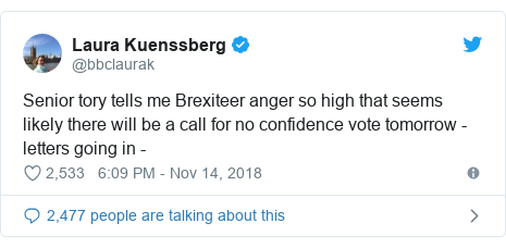 Twitter post by @bbclaurak: Senior tory tells me Brexiteer anger so high that seems likely there will be a call for no confidence vote tomorrow - letters going in -