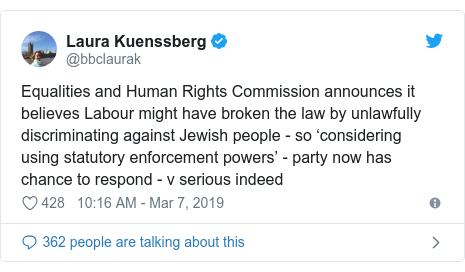Twitter post by @bbclaurak: Equalities and Human Rights Commission announces it believes Labour might have broken the law by unlawfully discriminating against Jewish people - so 'considering using statutory enforcement powers' - party now has chance to respond - v serious indeed