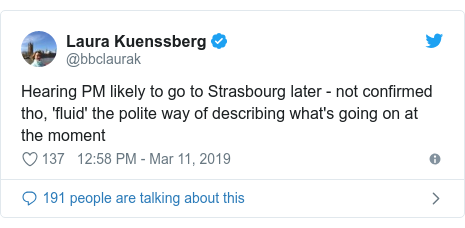 Twitter post by @bbclaurak: Hearing PM likely to go to Strasbourg later - not confirmed tho, 'fluid' the polite way of describing what's going on at the moment