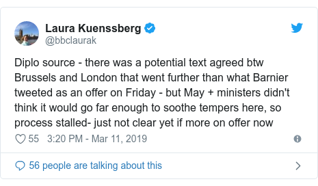 Twitter post by @bbclaurak: Diplo source - there was a potential text agreed btw Brussels and London that went further than what Barnier tweeted as an offer on Friday - but May + ministers didn't think it would go far enough to soothe tempers here, so process stalled- just not clear yet if more on offer now