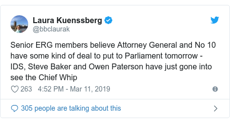 Twitter post by @bbclaurak: Senior ERG members believe Attorney General and No 10 have some kind of deal to put to Parliament tomorrow - IDS, Steve Baker and Owen Paterson have just gone into see the Chief Whip