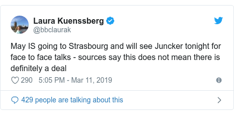 Twitter post by @bbclaurak: May IS going to Strasbourg and will see Juncker tonight for face to face talks - sources say this does not mean there is definitely a deal