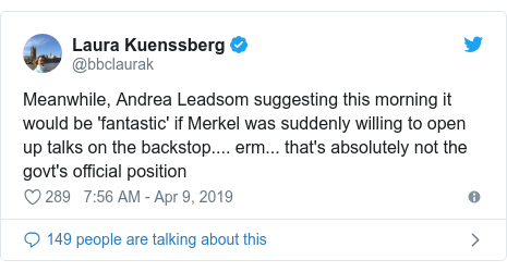 Twitter post by @bbclaurak: Meanwhile, Andrea Leadsom suggesting this morning it would be 'fantastic' if Merkel was suddenly willing to open up talks on the backstop.... erm... that's absolutely not the govt's official position