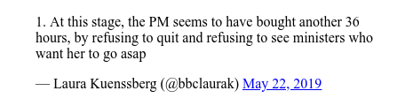 Twitter post by @bbclaurak: 1. At this stage, the PM seems to have bought another 36 hours, by refusing to quit and refusing to see ministers who want her to go asap