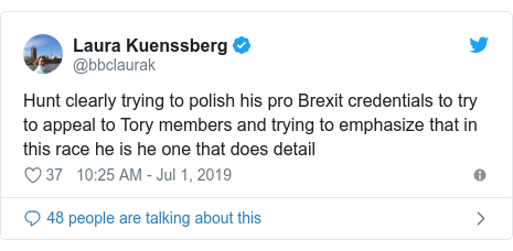 Twitter post by @bbclaurak: Hunt clearly trying to polish his pro Brexit credentials to try to appeal to Tory members and trying to emphasize that in this race he is he one that does detail
