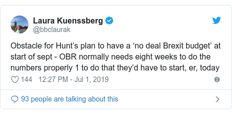 Twitter post by @bbclaurak: Obstacle for Hunt's plan to have a 'no deal Brexit budget' at start of sept - OBR normally needs eight weeks to do the numbers properly 1 to do that they'd have to start, er, today