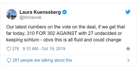 Twitter post by @bbclaurak: Our latest numbers on the vote on the deal, if we get that far today, 310 FOR 302 AGAINST with 27 undecided or keeping schtum - obvs this is all fluid and could change
