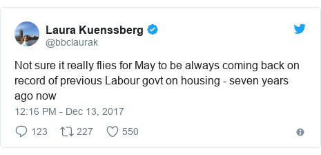 Twitter post by @bbclaurak: Not sure it really flies for May to be always coming back on record of previous Labour govt on housing - seven years ago now