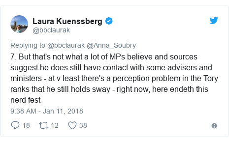 Twitter post by @bbclaurak: 7. But that's not what a lot of MPs believe and sources suggest he does still have contact with some advisers and ministers - at v least there's a perception problem in the Tory ranks that he still holds sway - right now, here endeth this nerd fest