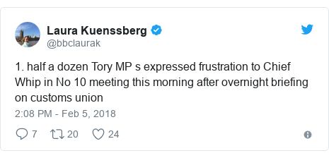 Twitter post by @bbclaurak: 1. half a dozen Tory MP s expressed frustration to Chief Whip in No 10 meeting this morning after overnight briefing on customs union