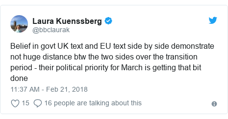 Twitter post by @bbclaurak: Belief in govt UK text and EU text side by side demonstrate not huge distance btw the two sides over the transition period - their political priority for March is getting that bit done