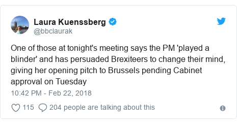 Twitter post by @bbclaurak: One of those at tonight's meeting says the PM 'played a blinder' and has persuaded Brexiteers to change their mind, giving her opening pitch to Brussels pending Cabinet approval on Tuesday