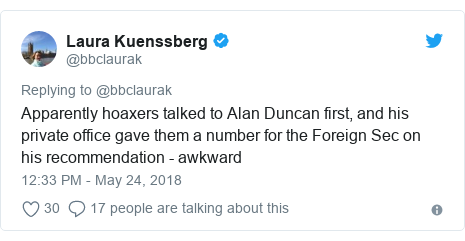 Twitter post by @bbclaurak: Apparently hoaxers talked to Alan Duncan first, and his private office gave them a number for the Foreign Sec on his recommendation - awkward
