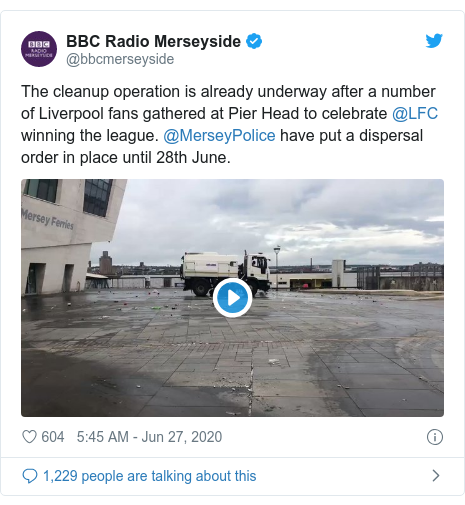Twitter post by @bbcmerseyside: The cleanup operation is already underway after a number of Liverpool fans gathered at Pier Head to celebrate @LFC winning the league. @MerseyPolice have put a dispersal order in place until 28th June.