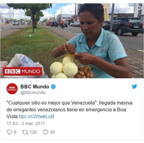 """Publicación de Twitter por @bbcmundo: """"Cualquier sitio es mejor que Venezuela""""  llegada masiva de emigantes venezolanos tiene en emergencia a Boa Vista"""