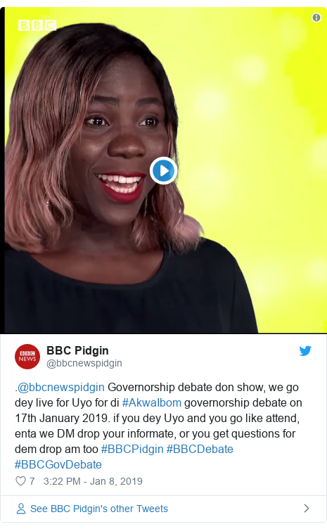 Twitter post by @bbcnewspidgin: .@bbcnewspidgin Governorship debate don show, we go dey live for Uyo for di #AkwaIbom governorship debate on 17th January 2019. if you dey Uyo and you go like attend, enta we DM drop your informate, or you get questions for dem drop am too #BBCPidgin #BBCDebate #BBCGovDebate