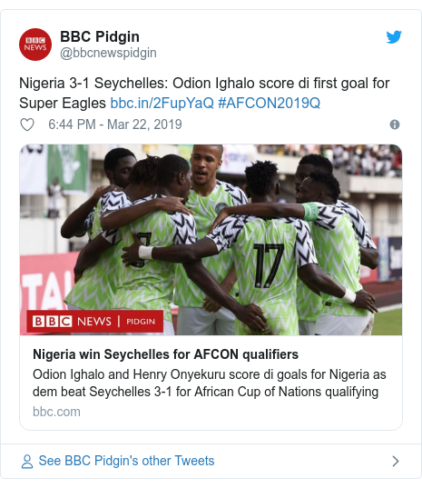 Twitter post by @bbcnewspidgin: Nigeria 3-1 Seychelles  Odion Ighalo score di first goal for Super Eagles  #AFCON2019Q