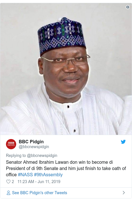Twitter post by @bbcnewspidgin: Senator Ahmed Ibrahim Lawan don win to become di President of di 9th Senate and him just finish to take oath of office #NASS #9thAssembly