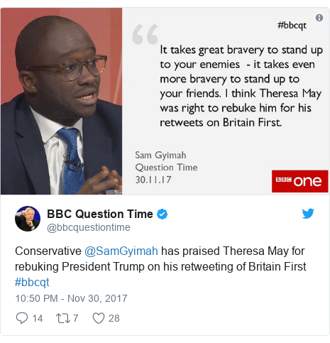 Twitter post by @bbcquestiontime: Conservative @SamGyimah has praised Theresa May for rebuking President Trump on his retweeting of Britain First #bbcqt