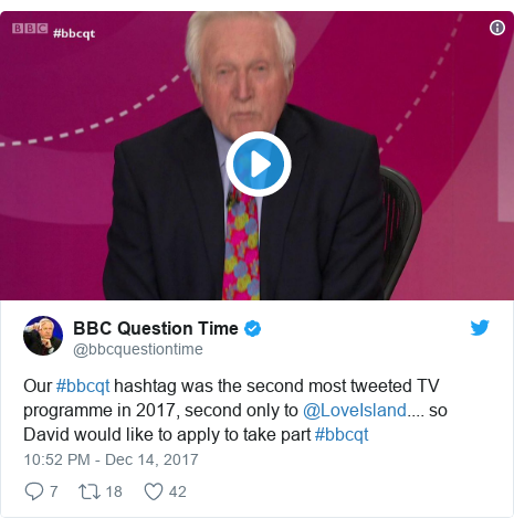 Twitter post by @bbcquestiontime: Our #bbcqt hashtag was the second most tweeted TV programme in 2017, second only to @LoveIsland.... so David would like to apply to take part #bbcqt