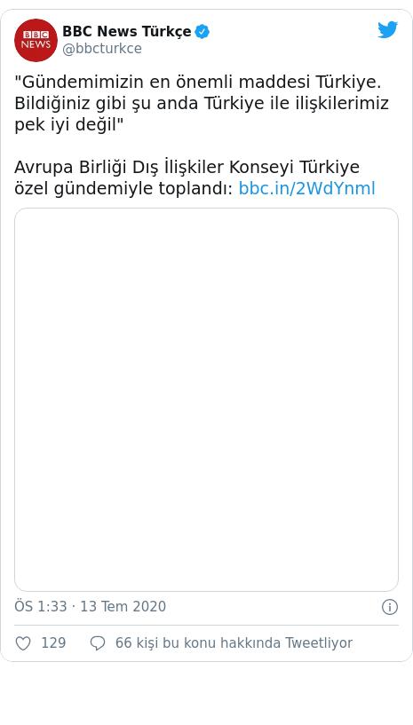 """@bbcturkce tarafından yapılan Twitter paylaşımı: """"Gündemimizin en önemli maddesi Türkiye. Bildiğiniz gibi şu anda Türkiye ile ilişkilerimiz pek iyi değil""""Avrupa Birliği Dış İlişkiler Konseyi Türkiye özel gündemiyle toplandı"""