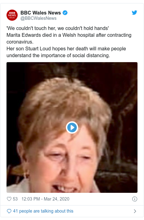 Twitter post by @BBCWalesNews: 'We couldn't touch her, we couldn't hold hands'Marita Edwards died in a Welsh hospital after contracting coronavirus.Her son Stuart Loud hopes her death will make people understand the importance of social distancing.