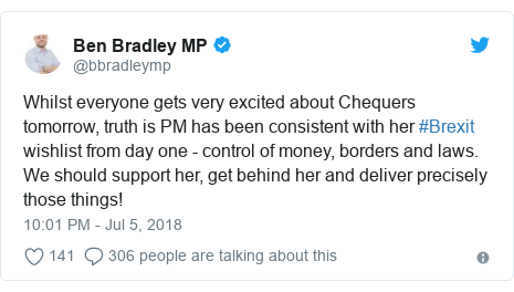 Twitter post by @bbradleymp: Whilst everyone gets very excited about Chequers tomorrow, truth is PM has been consistent with her #Brexit wishlist from day one - control of money, borders and laws. We should support her, get behind her and deliver precisely those things!