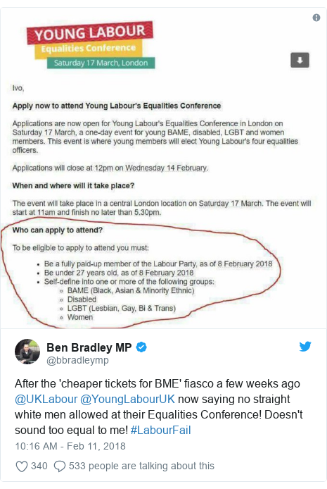 Twitter post by @bbradleymp: After the 'cheaper tickets for BME' fiasco a few weeks ago @UKLabour @YoungLabourUK now saying no straight white men allowed at their Equalities Conference! Doesn't sound too equal to me! #LabourFail