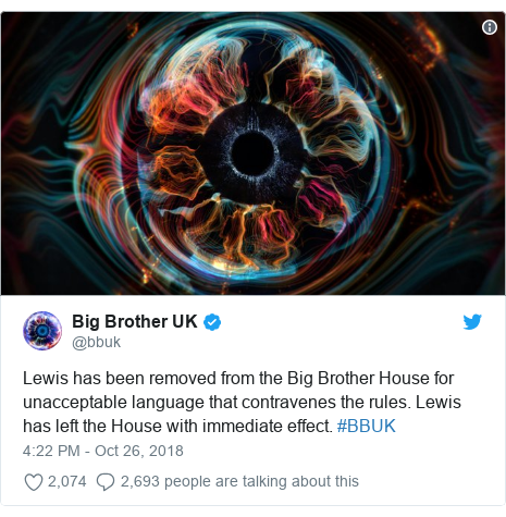 Twitter post by @bbuk: Lewis has been removed from the Big Brother House for unacceptable language that contravenes the rules. Lewis has left the House with immediate effect. #BBUK