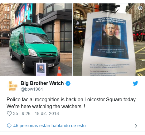 Publicación de Twitter por @bbw1984: Police facial recognition is back on Leicester Square today. We're here watching the watchers..!