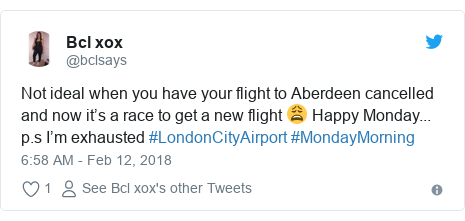 Twitter post by @bclsays: Not ideal when you have your flight to Aberdeen cancelled and now it's a race to get a new flight 😩 Happy Monday... p.s I'm exhausted #LondonCityAirport #MondayMorning