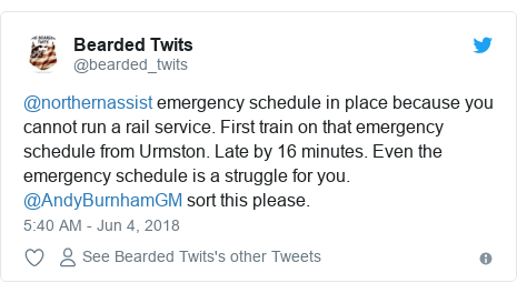 Twitter post by @bearded_twits: @northernassist emergency schedule in place because you cannot run a rail service. First train on that emergency schedule from Urmston. Late by 16 minutes. Even the emergency schedule is a struggle for you. @AndyBurnhamGM sort this please.