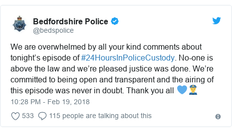 Twitter post by @bedspolice: We are overwhelmed by all your kind comments about tonight's episode of #24HoursInPoliceCustody. No-one is above the law and we're pleased justice was done. We're committed to being open and transparent and the airing of this episode was never in doubt. Thank you all 💙👮♂️