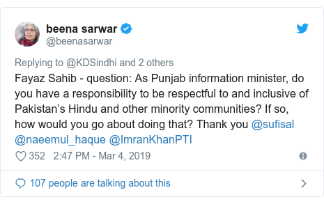 Twitter post by @beenasarwar: Fayaz Sahib - question  As Punjab information minister, do you have a responsibility to be respectful to and inclusive of Pakistan's Hindu and other minority communities? If so, how would you go about doing that? Thank you @sufisal @naeemul_haque @ImranKhanPTI