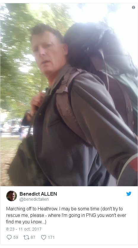 Publicación de Twitter por @benedictallen: Marching off to Heathrow. I may be some time (don't try to rescue me, please - where I'm going in PNG you won't ever find me you know...)