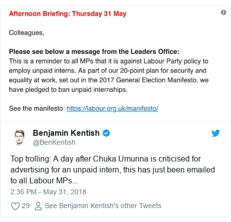Twitter post by @BenKentish: Top trolling  A day after Chuka Umunna is criticised for advertising for an unpaid intern, this has just been emailed to all Labour MPs...