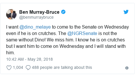 Twitter post by @benmurraybruce: I want @dino_melaye to come to the Senate on Wednesday even if he is on crutches. The @NGRSenate is not the same without Dino! We miss him. I know he is on crutches but I want him to come on Wednesday and I will stand with him.